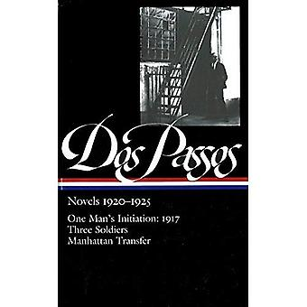 Novels 1920-1925: One Man's Initiation: 1917, Three Soldiers, Manhattan Transfer (Library of America)