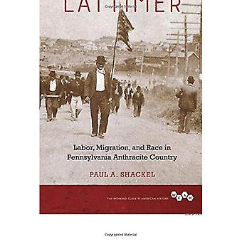 Remembering Lattimer: Labor,� Migration, and Race in Pennsylvania Anthracite Country (Working Class in American History)