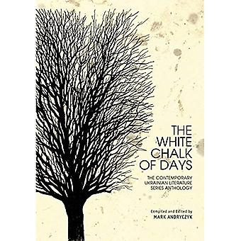 The White Chalk of Days: The Contemporary Ukrainian Literature Series Anthology