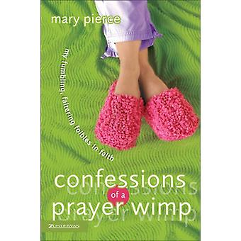 Confessions of a Prayer Wimp - My Fumbling - Faltering Foibles in Fait