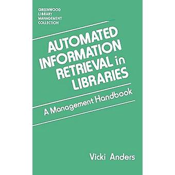 Geautomatiseerde Information Retrieval in bibliotheken A Management Handbook door Anders & Vicki