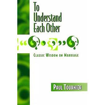 Om elkaar te begrijpen door Tournier & Paul