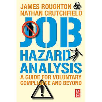 Job Hazard Analysis A Guide for Voluntary Compliance and Beyond From Hazard to Risk Transforming the JHA from a Tool to a Process by Roughton & James