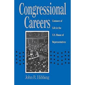 Congressional Careers Contours of Life in the U.S. House of Representatives by Hibbing & John R.