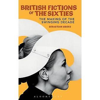 British Fictions of the Sixties by Groes & Dr Sebastian Roehampton University & UK