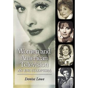 Women and American Television An Encyclopedia by Lowe & Denise