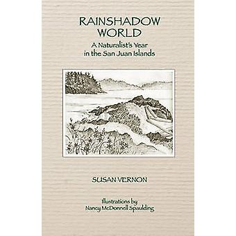 Rainshadow World A Naturalists Year in the San Juan Islands by Vernon & Susan
