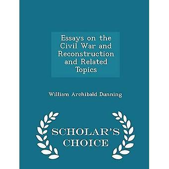 Essays über Bürgerkrieg und Rekonstruktion und Verwandte Themen Gelehrte Wahl Ausgabe von Mahnungen & William Archibald