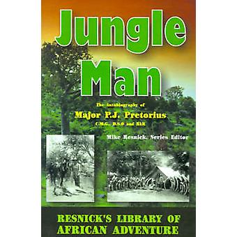 Jungle Man An Autobiography of Major P.J. Pretorius by Pretorius & P. J.