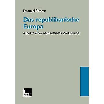 Das republikanische Europa  Aspekte einer nachholenden Zivilisierung by Richter & Emanuel