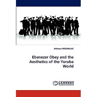 Ebenezer Obey and the Aesthetics of the Yoruba World by MOSOBALAJE & Adebayo
