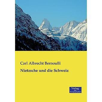 Nietzsche und die Schweiz by Bernoulli & Carl Albrecht