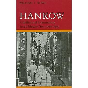 Hankow - Conflict and Community in a Chinese City - 1796-1895 by Willi