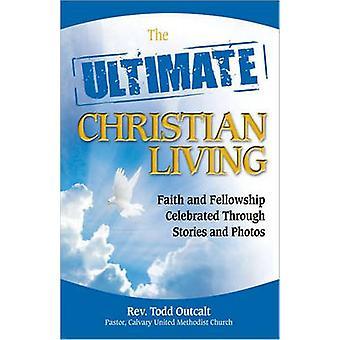 The Ultimate Christian Living - Faith and Fellowship Celebrated Throug