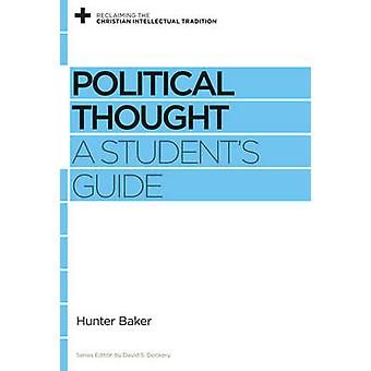 Political Thought - A Student's Guide by Hunter Baker - David S. Docke