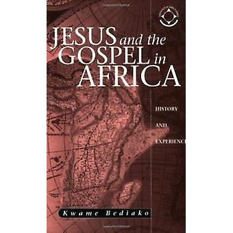 Jesus and the Gospel in Africa - History and Experience by Kwame Bedia