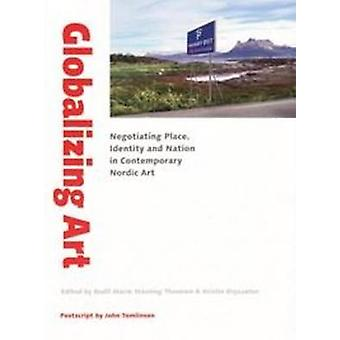 Globalizing Art - Negotiating Place - Identity & Nation in Contemporar
