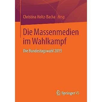 Die Massenmedien im Wahlkampf  Die Bundestagswahl 2013 by HoltzBacha & Christina