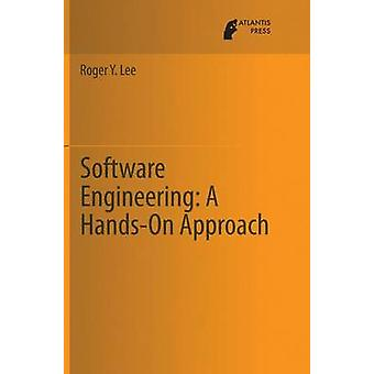 Software Engineering A HandsOn Approach by Lee & Roger Y.