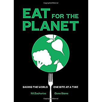 Eat for the Planet - Saving the World One Bite at a Time by Nil Zachar