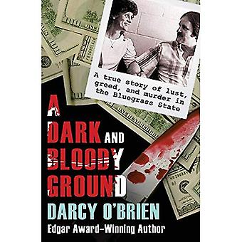 A Dark and Bloody Ground: A True Story of Lust, Greed, and Murder in the Bluegrass State