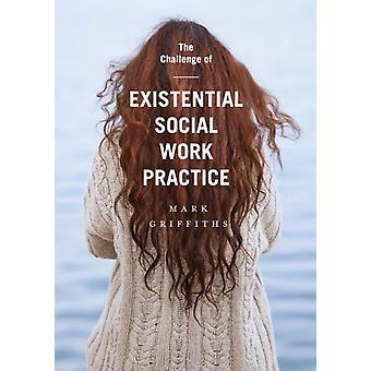 The Challenge of Existential Social Work Practice by Griffiths & Mark