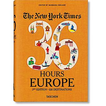 NYT. 36 Hours. Europe. 3rd Edition by Barbara Ireland