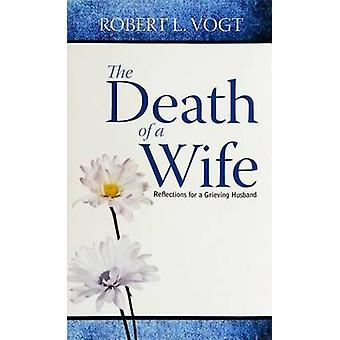 The Death of a Wife - Reflections for a Grieving Husband by Robert L.