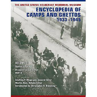 The United States Holocaust Memorial Museum Encyclopedia of Camps and Ghettos 19331945 Volume II Ghettos in GermanOccupied Eastern Europe by Browning & Christopher R.