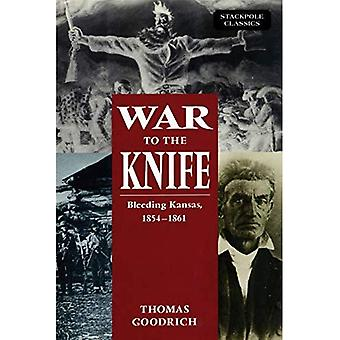 War to the Knife: Bleeding� Kansas, 1854-1861 (Stackpole Classics)