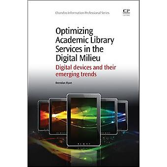Optimizing Academic Library Services in the Digital Milieu Digital Devices and Their Emerging Trends by Ryan & Brendan