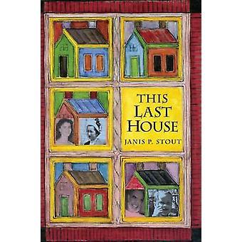 This Last House A Retirement Memoir by Stout & Janis P.