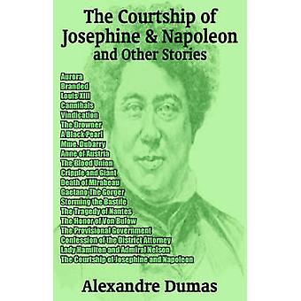 The Courtship of Josephine and Napoleon and Other Stories by Dumas & Alexandre