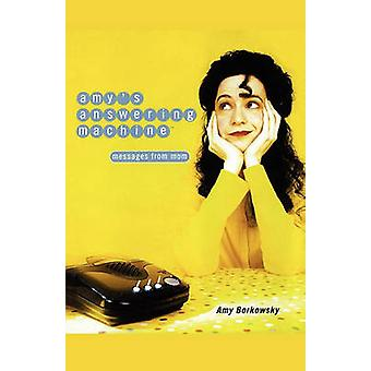 Amys Answering Machine Messages from Mom by Borkowsky & Amy