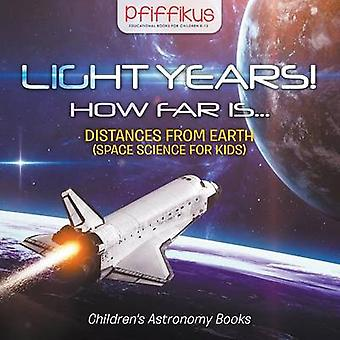 Light Years How Far Is ... Distances from Earth Space Science for Kids  Childrens Astronomy Books by Pfiffikus