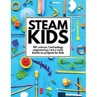 STEAM Kids 50 Science Technology Engineering Art Math HandsOn Projekte für Kinder von Carey & Anne