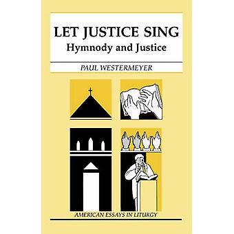 Let Justice Sing Hymnody and Justice by Westermeyer & Paul