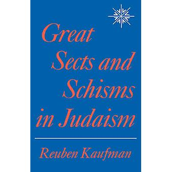 Great Sects and Schisms in Judaism by Kaufman & Reuben