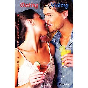 Dating and Mating Attract the Opposite Sex by Burton & Darren G.