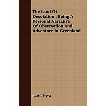 The Land Of Desolation  Being A Personal Narrative Of Observation And Adventure In Greenland by Hayes & Isaac I.
