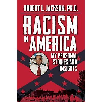 Racism in America My Personal Stories and Insights by Jackson & Robert L.