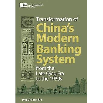 Transformation of Chinas Banking System 2Volume Set From the Late Qing Era to the 1930s by Lan & Rixu
