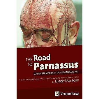 The Road to Parnassus Artist Strategies in Contemporary Art Premium Color by Mantoan & Diego