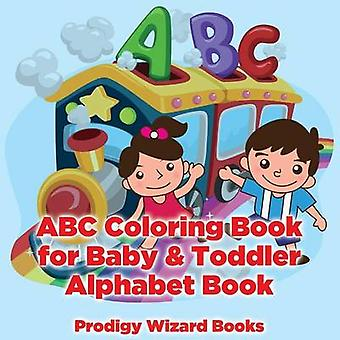 ABC Coloring Book for Baby  Toddler I Alphabet Book by Prodigy Wizard