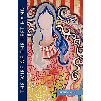 The Wife of the Left Hand by Kuhl & Nancy