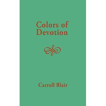Colors of Devotion by Blair & Carroll