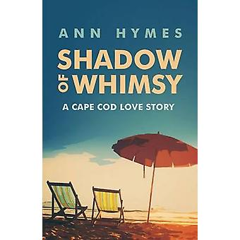 Shadow of Whimsy A Cape Cod Love Story by Hymes & Ann