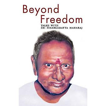 Beyond Freedom  Talks with Sri Nisargadatta Maharaj by Jory & Maria