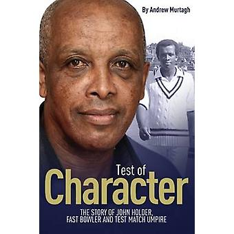 A Test of Character - The Story of John Holder - Fast Bowler and Test