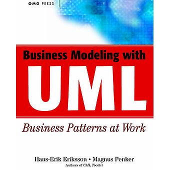 Business Modeling with UML - Business Patterns at Work by Hans-Erik Er